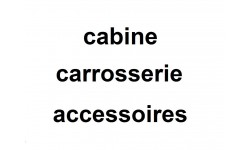 cabine, carrosserie et accessoires